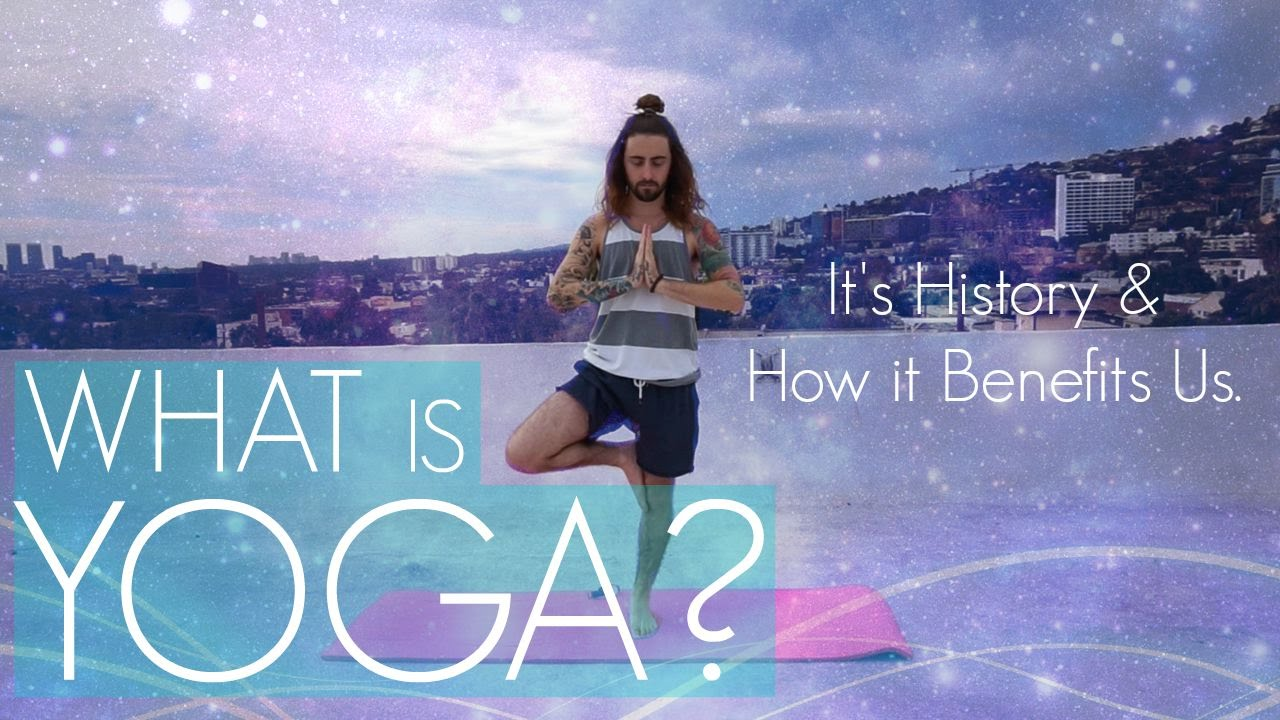 What Is Yoga?! (Its History & How It Benefits Us)