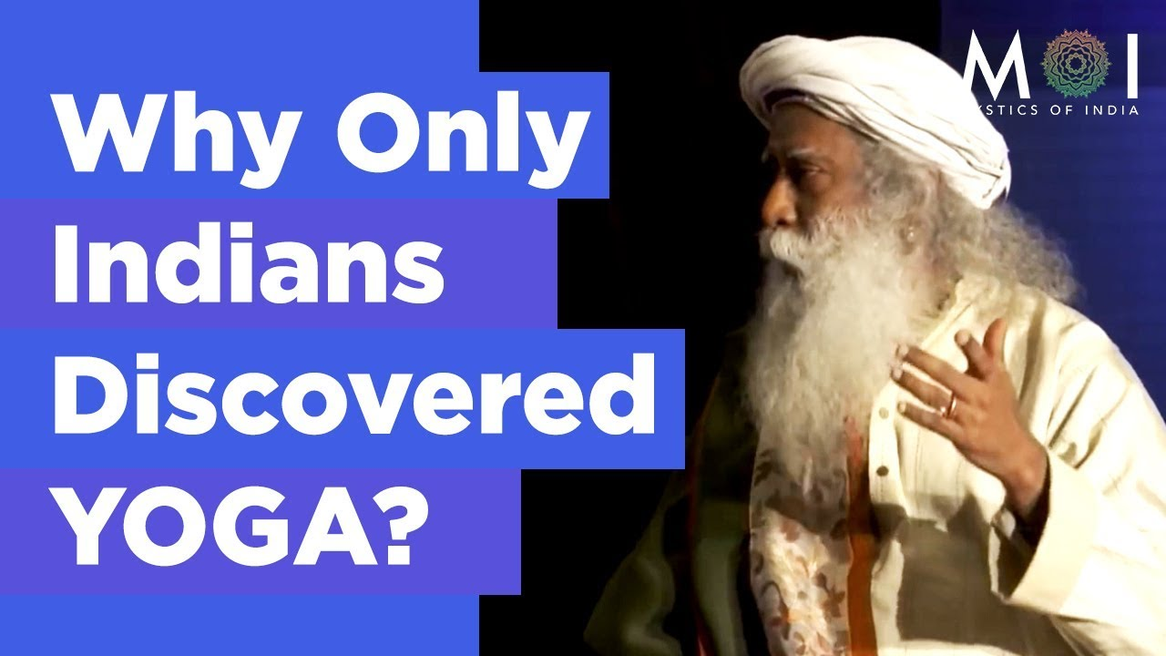 Why Only Indians Were Able to Discover YOGA? Sadhguru Answers   Mystics of India