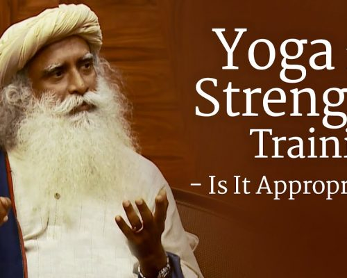 Yoga for Strength Training – Is It Appropriate? | Sadhguru