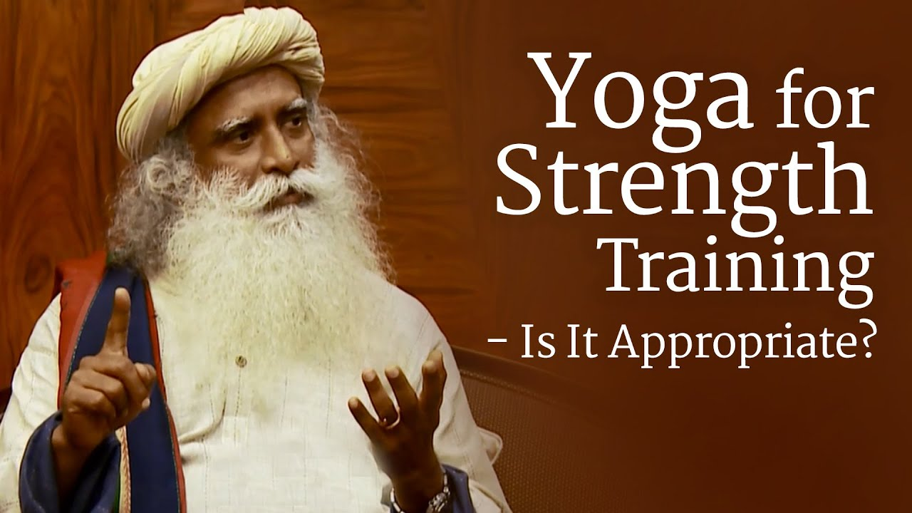 Yoga for Strength Training - Is It Appropriate?   Sadhguru