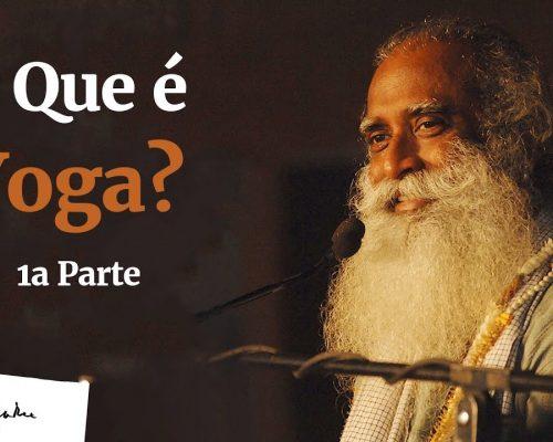 O Que é Yoga? 1ª Parte  | Sadhguru Português
