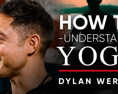 HOW TO UNDERSTAND YOGA – Dylan Werner | London Real